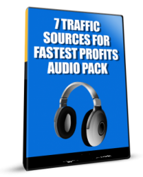 7 Traffic Sources For Fastest Profits Audio Pack